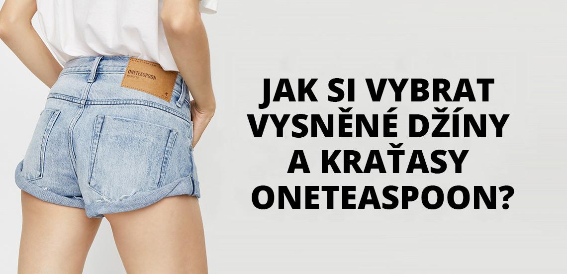 Jak si vybrat vysněné džíny a kraťasy Oneteaspoon?