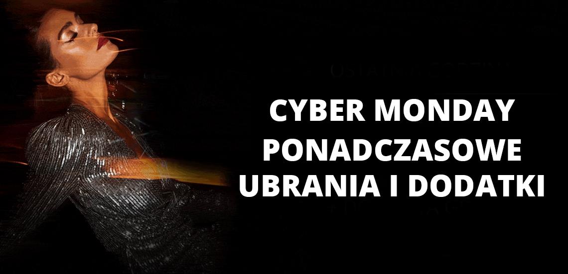 Cyber Monday - ponadczasowe ubrania i dodatki