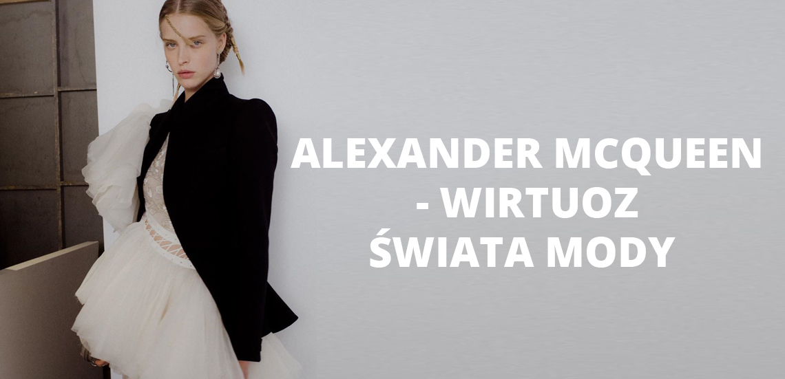 Alexander McQueen - wirtuoz świata mody