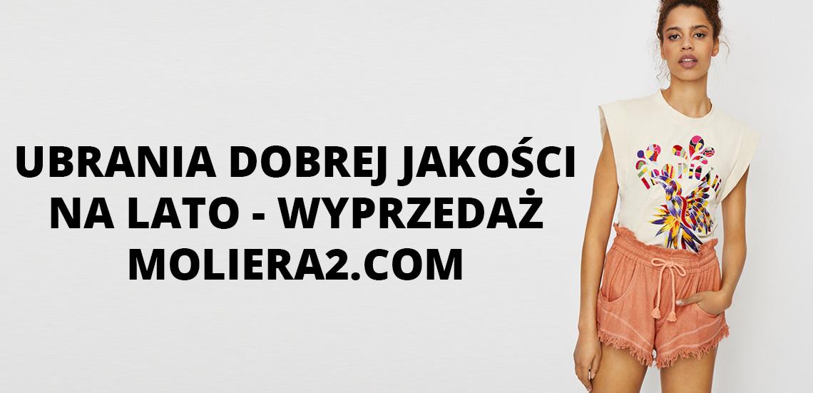 Ubrania dobrej jakości na lato - wyprzedaż Moliera2.com